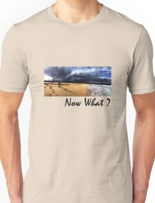 Now What Unisex T-Shirt