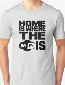 Home Is Where The Wifi Is T-Shirt