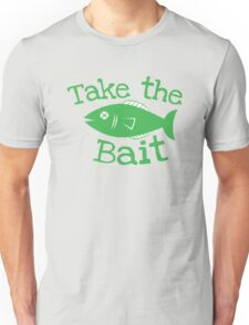 Take the BAIT! with a fish  Unisex T-Shirt