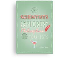 Quote : Scientists are explorers Canvas Print