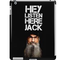 DUCK DYNASTY HEY LISTEN HERE JACK IPHONE CASE IPOD CASE iPad Case/Skin