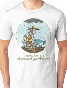 Obsessed Gardener Shirt Unisex T-Shirt