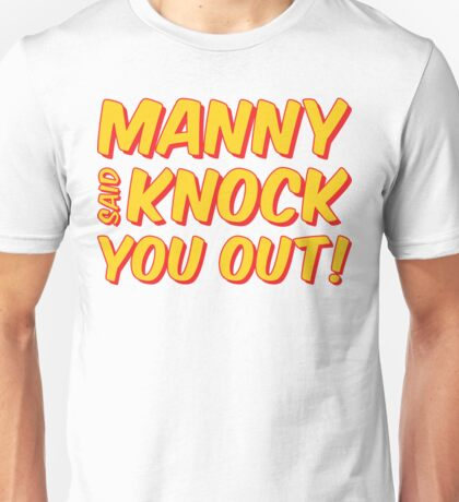 MANNY PACQUIAO SAID KNOCK YOU OUT by AiReal Apparel Unisex T-Shirt