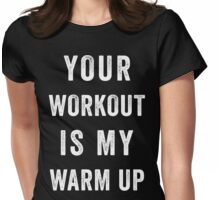Your Workout Is My Warmup (White) Womens Fitted T-Shirt