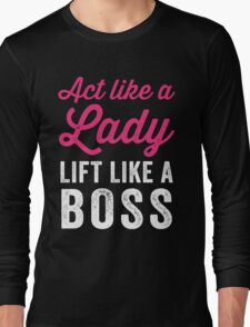 Act Like A Lady Lift Like A Boss (White) Long Sleeve T-Shirt