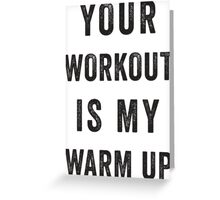 Your Workout Is My Warmup (Black) Greeting Card