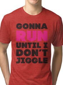 Gonna Run Until I Dont Jiggle (Pink, Black) Tri-blend T-Shirt