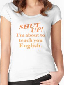 Shut up! I'm about to teach you ENGLISH! Women's Fitted Scoop T-Shirt