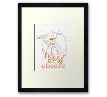 'Friggin' Chicken Cheeze' Framed Print