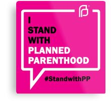 I Stand With Planned Parenthood Metal Print