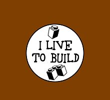 I  LIVE TO BUILD by Chillee Wilson from Customize My Minifig by ChilleeW