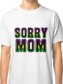 Sorry Mom Classic T-Shirt