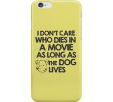 I don't care who dies in a movie as long as the dog lives iPhone Case/Skin