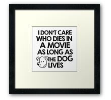 I don't care who dies in a movie as long as the dog lives Framed Print