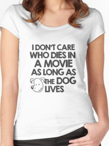 I don't care who dies in a movie as long as the dog lives Women's Fitted Scoop T-Shirt