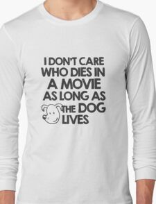 I don't care who dies in a movie as long as the dog lives Long Sleeve T-Shirt