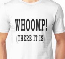 Whoomp! (There it is) Unisex T-Shirt
