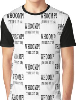 Whoomp! (There it is) Graphic T-Shirt
