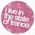 I Live In The State Of Trance (distressed pink)  by DropBass