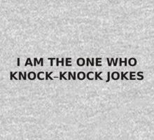 I am the one who knock-knock jokes by moonshine and lollipops