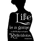 Life is a Game in Which the Player Must Appear Ridiculous by Dowager Countess
