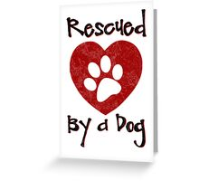 Rescued by a Dog - Adopt a Shelter Pet - Rescued Dogs - Adopt a Dog Greeting Card