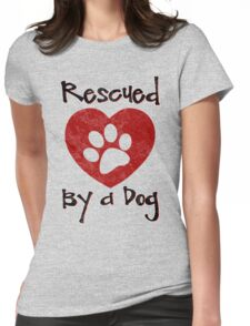 Rescued by a Dog - Adopt a Shelter Pet - Rescued Dogs - Adopt a Dog Womens Fitted T-Shirt