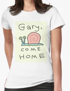 Gary, come home! Womens Fitted T-Shirt