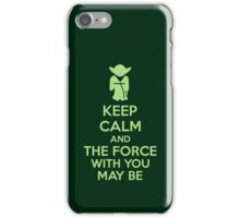 Keep Calm And The Force With You May Be iPhone Case/Skin