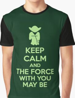Keep Calm And The Force With You May Be Graphic T-Shirt