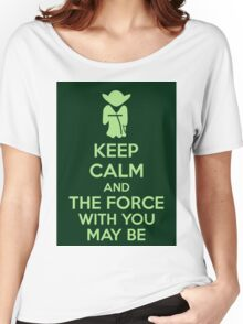 Keep Calm And The Force With You May Be Women's Relaxed Fit T-Shirt