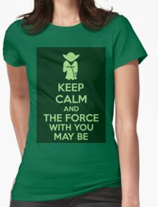 Keep Calm And The Force With You May Be Womens Fitted T-Shirt