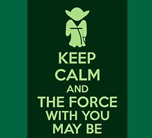 Keep Calm And The Force With You May Be T-Shirt