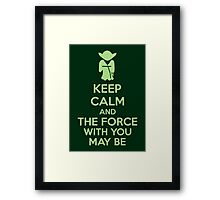 Keep Calm And The Force With You May Be Framed Print