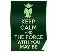Keep Calm And The Force With You May Be Poster
