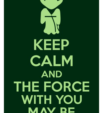 Keep Calm And The Force With You May Be Sticker
