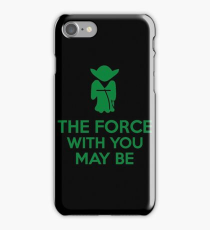 The Force With You May Be iPhone Case/Skin
