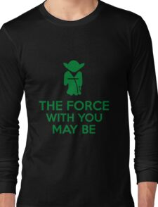 The Force With You May Be Long Sleeve T-Shirt