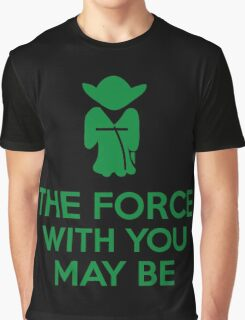The Force With You May Be Graphic T-Shirt