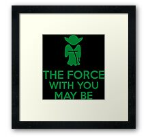The Force With You May Be Framed Print