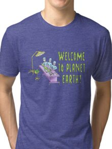 Welcome to planet Earth! Tri-blend T-Shirt