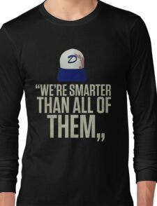 """""""We're smarter than all of them"""" Long Sleeve T-Shirt"""