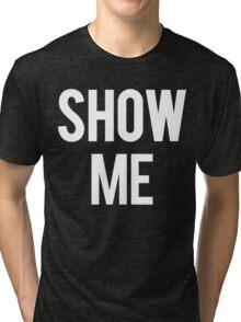 SHOW ME White Ink | FreshThreadShop.com Tri-blend T-Shirt