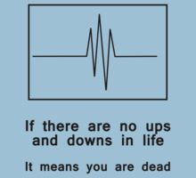 If there are no ups and downs in life, It means you are dead (black) by artemisd