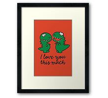 I love you this much (T-Rex) Framed Print