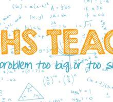 Maths Teacher (no problem too big or too small) - blue Sticker