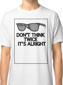 DON'T THINK TWICE Classic T-Shirt