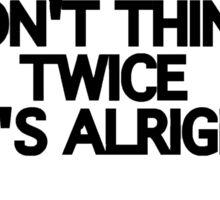 DON'T THINK TWICE Sticker