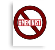 ANTI MENINIST  Canvas Print