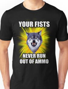 Courage Wolf - Your Fists Will Never Run Out Of Ammo Unisex T-Shirt